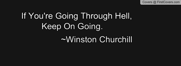 if_you're_going_through_hell,_keep_on_going._-winston_churchill-1328999